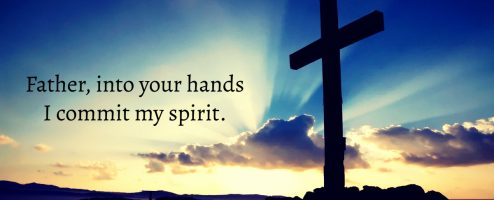 Into Your Hands I Commit My Spirit