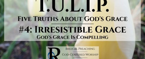 Irresistible Grace: God's Grace Is Compelling