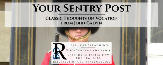 Your Sentry Post: Classic Thoughts on Vocation from John Calvin