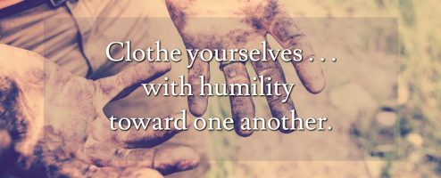 """""""Clothe Yourselves With Humility Toward One Another"""""""