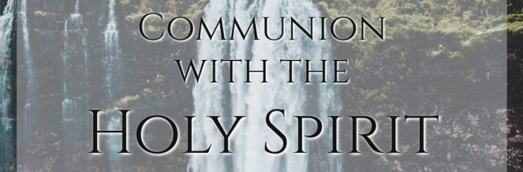 Communion With the Holy Spirit